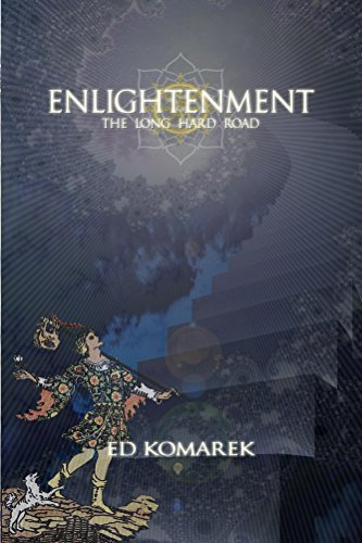 Enlightenment: The Long Hard Road (Enlighten Your World Book 3) Ed Komarek