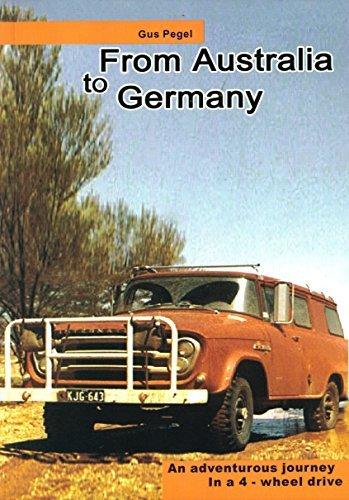 From Australia to Germany: An Adventurous Journey in a 4 Wheel Drive  by  Gus Pegel