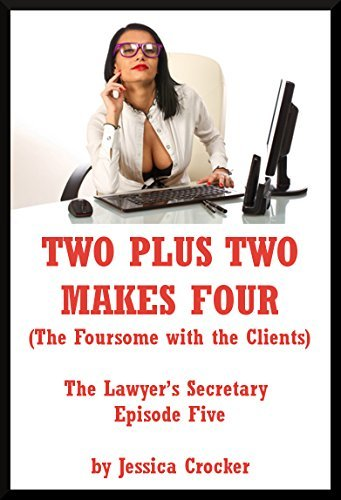 TWO PLUS TWO MAKES FOUR (The Foursome with the Clients): A Group Sex Erotica Story (The Lawyers Secretary Book 5) Jessica Crocker