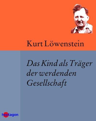 Das Kind als Träger der werdenden Gesellschaft  by  Kurt Löwenstein