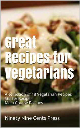 Great Recipes for Vegetarians: A collection of 18 Vegetarian Recipes Starter Recipes Main Course Recipes  by  Ninety Nine Cents Press