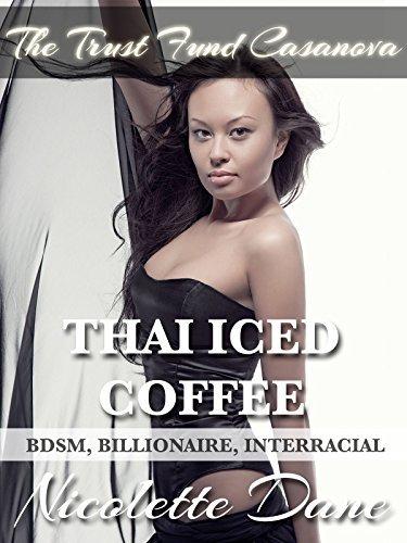 Thai Iced Coffee (BDSM, Billionaire, Interracial) (The Trust Fund Casanova Book 1)  by  Nicolette Dane