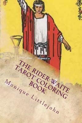 The Rider-Waite Tarot Coloring Book  by  Monique Littlejohn