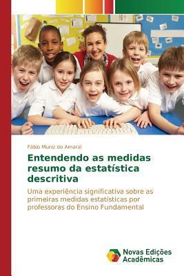 Entendendo as Medidas Resumo Da Estatistica Descritiva  by  Amaral Fabio Muniz Do