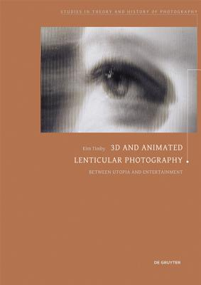3D and Animated Lenticular Photography: Between Utopia and Entertainment Kim Timby