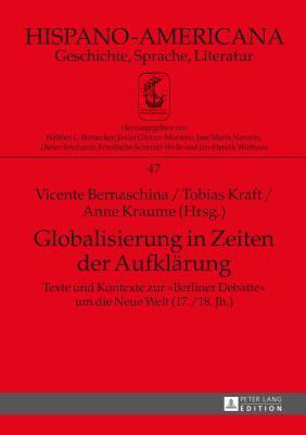 Globalisierung in Zeiten Der Aufklaerung: Texte Und Kontexte Zur -Berliner Debatte- Um Die Neue Welt (17./18. Jh.). Teil 1 Und Teil 2 Vicente Bernaschina