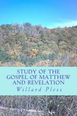 Study of the Gospel of Matthew and Revelation Willard Pless
