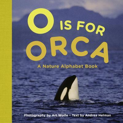 O is for Orca: A Nature Alphabet Book  by  Andrea Helman