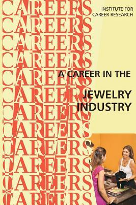 A Career in the Jewelry Industry  by  Institute for Career Research