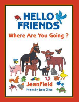 Hello Friends: Where Are You Going?  by  JeanField