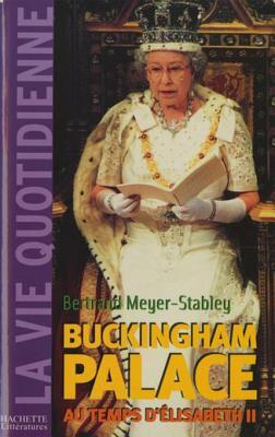 La Vie Quotidienne a Buckingham Palace Sous Elisabeth II  by  Bertrand Meyer-Stabley
