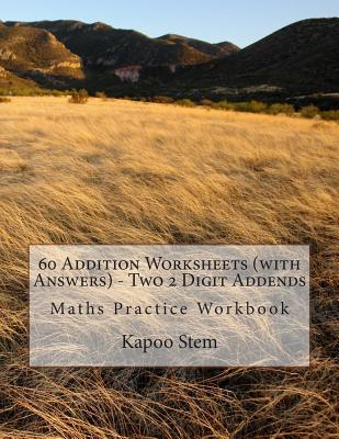 60 Addition Worksheets (with Answers) - Two 2 Digit Addends: Maths Practice Workbook  by  Kapoo Stem