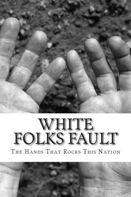 White Folks Fault: The Hands That Rocks This Nation  by  MR Gregory Todd Rowe Sr