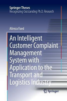 An Intelligent Customer Complaint Management System with Application to the Transport and Logistics Industry Alireza Faed