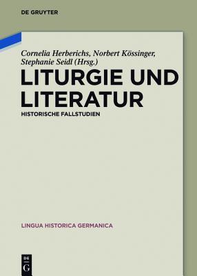 Liturgie Und Literatur: Historische Fallstudien  by  Cornelia Herberichs
