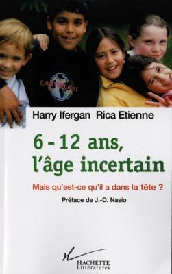 6-12 ANS, LAge Incertain: Mais Quest-Ce Quil a Dans La Tete Harry Ifergan