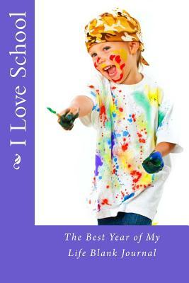 I Love School: The Best Year of My Life Blank Journal  by  Alice E Tidwell