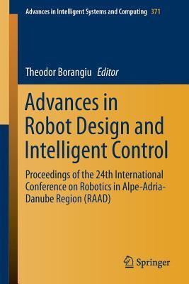 Advances in Robot Design and Intelligent Control: Proceedings of the 24th International Conference on Robotics in Alpe-Adria-Danube Region  by  Theodor Borangiu