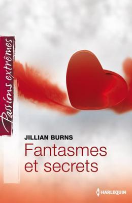 Fantasmes Et Secrets Jillian Burns