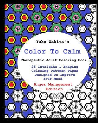 Color to Calm Therapeutic Adult Coloring Book: Anger Management Edition Yuko Wakita