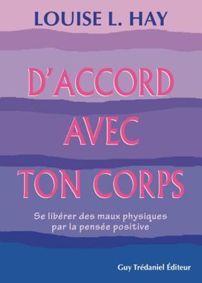 DAccord Avec Ton Corps: Se Liberer Des Maux Physiques Par La Pensee Positive  by  Louise L. Hay