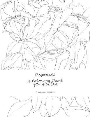 Organics, a Coloring Book for Adults: A Coloring Book  by  Catherine Asher