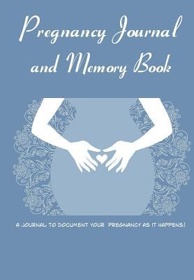 Pregnancy Journal and Memory Book: Memory Book and Scrapbook for Expectant Moms  by  Debbie Miller