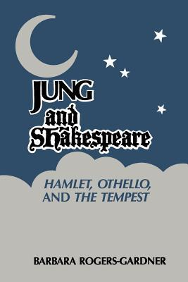 Jung and Shakespeare - Hamlet, Othello and the Tempest [Paperback] Barbara Rogers-Gardner