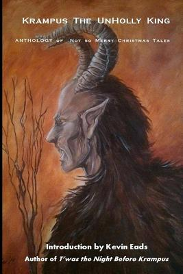 Krampus the Unholly King: Anthology of Not So Merry Christmas Tales Dark Moon Press