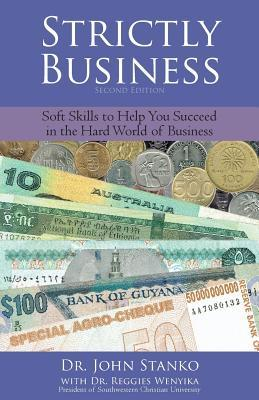 Strictly Business: Soft Skills to Help You Succeed in the Hard World of Business John Stanko