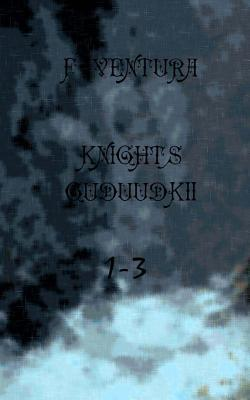 Knights Guduudkii 1-3  by  F Ventura