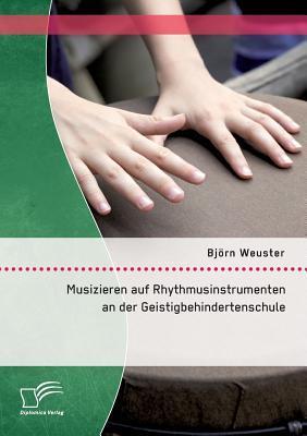 Musizieren Auf Rhythmusinstrumenten an Der Geistigbehindertenschule  by  Bjorn Weuster