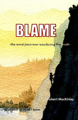 Blame: -The Worst Pain Ever Was Facing the Truth Robert Mackinlay