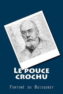 Le Pouce Crochu  by  M Fortune Du Boisgobey