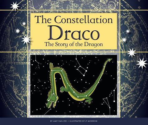 The Constellation Draco: The Story of the Dragon  by  Amy Van Zee