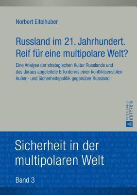 Russland Im 21. Jahrhundert. Reif Fuer Eine Multipolare Welt?  by  Norbert Eitelhuber