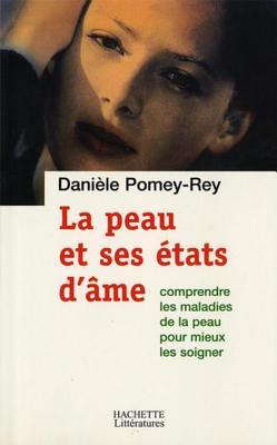 La Peau Et Ses Etats DAme: Comprendre Les Maladies de Peau Pour Mieux Les Soigner Daniele Pomey-Rey