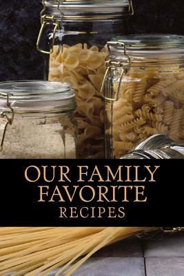 Our Family Favorite Recipes: Blank Cookbook Formatted for Your Menu Choices  by  Rose Montgomery