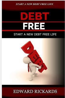 Debt Free: Start a New Debt Free Life  by  Edward Rickards
