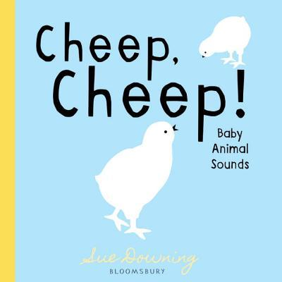 Cheep, Cheep!: Baby Animal Sounds Sue Downing