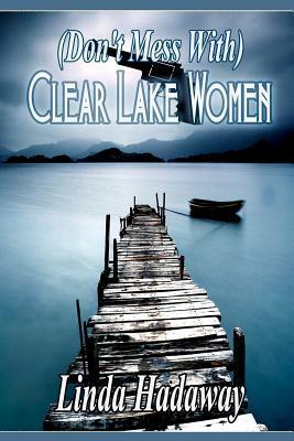 (Don?t Mess With) Clear Lake Women Linda Hadaway