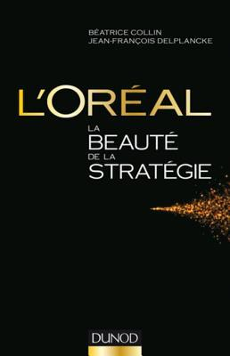LOreal, La Beaute de La Strategie  by  Béatrice Collin