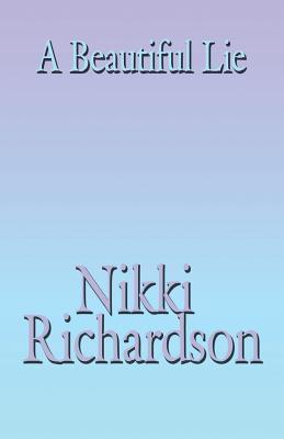 A Beautiful Lie:  by  Nikki Richardson