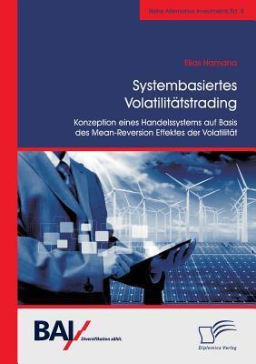 Systembasiertes Volatilitatstrading: Konzeption Eines Handelssystems Auf Basis Des Mean-Reversion Effektes Der Volatilitat Elias Hamana