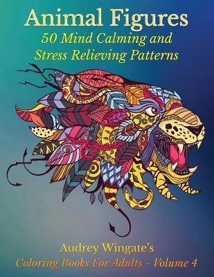 Animal Figures: 50 Mind Calming and Stress Relieving Patterns Audrey Wingate
