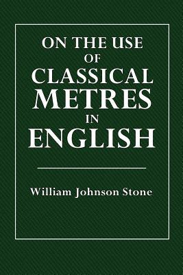 On the Use of Classical Metres in English William Johnon Stone