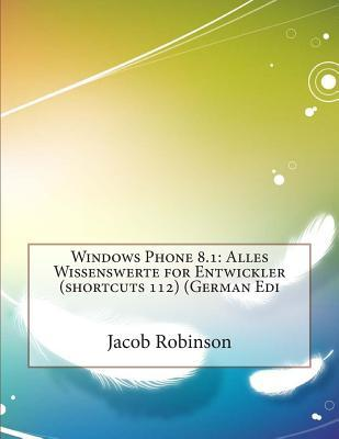 Windows Phone 8.1: Alles Wissenswerte for Entwickler Jacob L Robinson