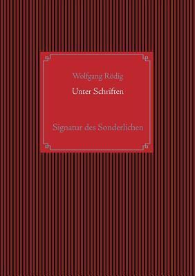 Unter Schriften: Signatur des Sonderlichen  by  Wolfgang Rödig