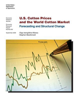 U.S. Cotton Prices and the World Cotton Market: Forecasting and Structural Change: Economic Research Report Number 80  by  United States Department of Agriculture