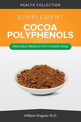 The Cocoa Polyphenols Supplement: Alternative Medicine for a Healthy Body William Wagner